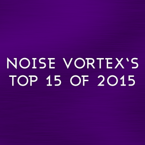 Noise Vortex Top 15 of 2015
