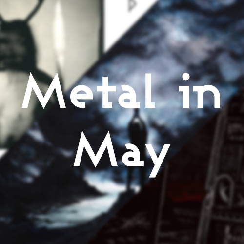 Metal in May Part 3 Post Image