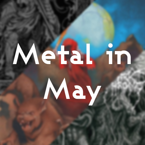 Metal in May Part 4 Post Image