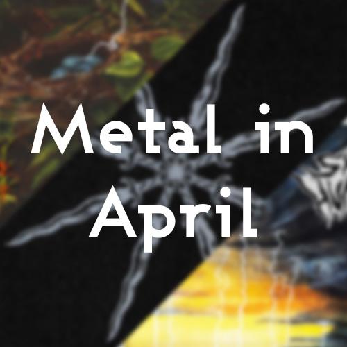 Metal in April Post Image