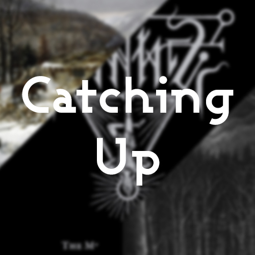 Catching Up Part 3 featuring Paysage d'Hiver, Serment, Somniate